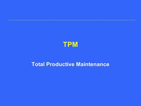 Total Productive Maintenance TPM. © Imants BVBA  1. TPM definition (1) A company-wide team-based effort to build quality.