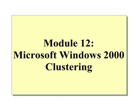 Module 12: Microsoft Windows 2000 Clustering. Overview Application of Clustering Technology Testing Tools.