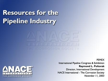 Topics To Be Covered NACE International – Overview NACE Standards & Technical Reports NACE Education & Certification.