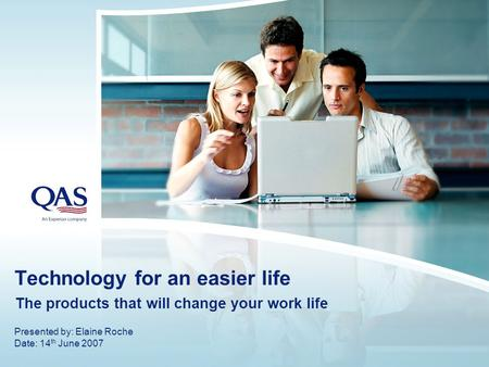 Technology for an easier life The products that will change your work life Presented by: Elaine Roche Date: 14 th June 2007.
