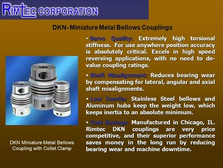 DKN- Miniature Metal Bellows Couplings DKN Miniature Metal Bellows Coupling with Collet Clamp  Servo Quality: Extremely high torsional stiffness. For.