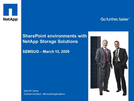 Tag line, tag line SharePoint environments with NetApp Storage Solutions SEMSUG – March 10, 2009 John W. Jones Solution Architect - Microsoft Applications.