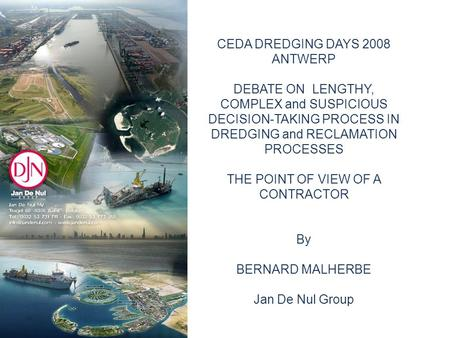 CEDA DREDGING DAYS 2008 ANTWERP DEBATE ON LENGTHY, COMPLEX and SUSPICIOUS DECISION-TAKING PROCESS IN DREDGING and RECLAMATION PROCESSES THE POINT OF VIEW.