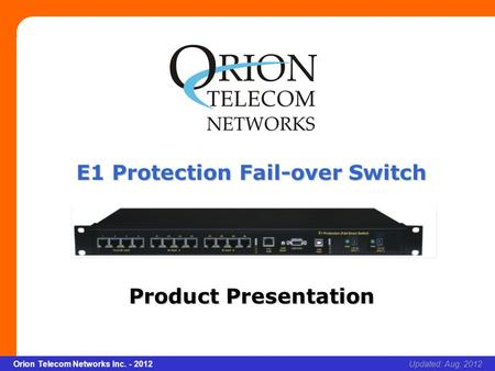 Slide 1 Orion Telecom Networks Inc. - 2012Slide 1 E1 Protection Fail-over Switch xcvcxv Updated: Aug, 2012Orion Telecom Networks Inc. - 2012 E1 Protection.