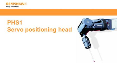 PHS1 Servo positioning head. The PHS1 is a servo positioning head used for mounting and articulating probes when inspecting assembled components. This.