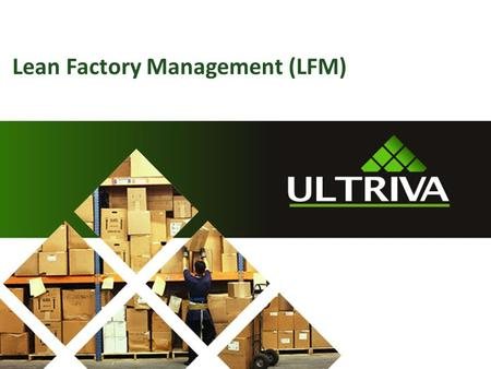 Lean Factory Management (LFM). About Us… Lori McNeely Ultriva Customer Support Specialist 2 Ed Conrey Ultriva Application.