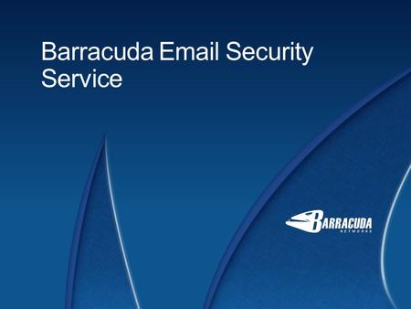 Barracuda Email Security Service. Barracuda Networks Introduction to Barracuda Email Security Service 2 Easy to Deploy Cloud-based email security Nothing.