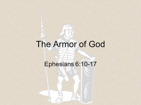 The Armor of God Ephesians 6:10-17. Ephesians 6:1-12 Christians are soldiers in a battle that cannot be won with physical weapons. Vs. 10: God makes us.