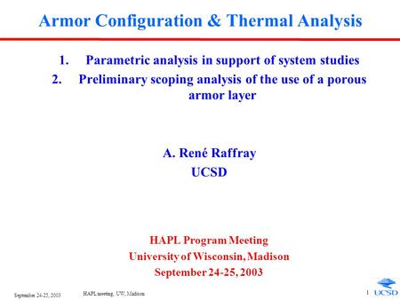 September 24-25, 2003 HAPL meeting, UW, Madison 1 Armor Configuration & Thermal Analysis 1.Parametric analysis in support of system studies 2.Preliminary.