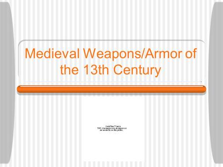 Medieval Weapons/Armor of the 13th Century. Armor Of the 13th Century Chain Mail Armor  Pros: Is lighter to wear, making it easier to maneuver in. 