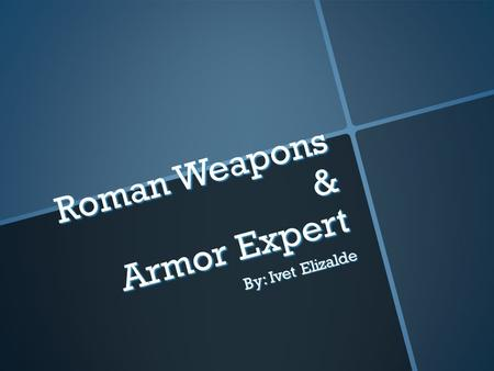 Roman Weapons & Armor Expert By: Ivet Elizalde. Officer Gear.