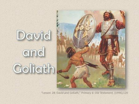 """Lesson 28: David and Goliath,"" Primary 6: Old Testament, (1996),120."