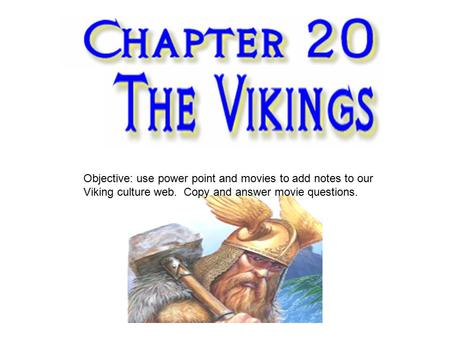 Objective: use power point and movies to add notes to our Viking culture web. Copy and answer movie questions.