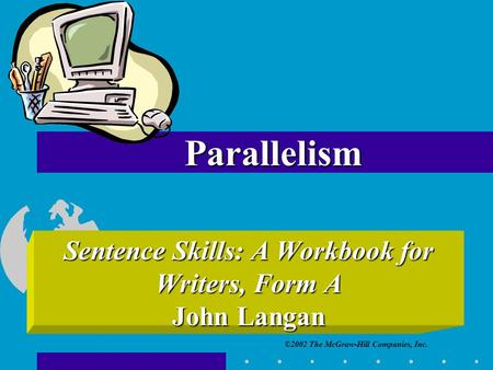 ©2002 The McGraw-Hill Companies, Inc. Sentence Skills: A Workbook for Writers, Form A John Langan Parallelism.