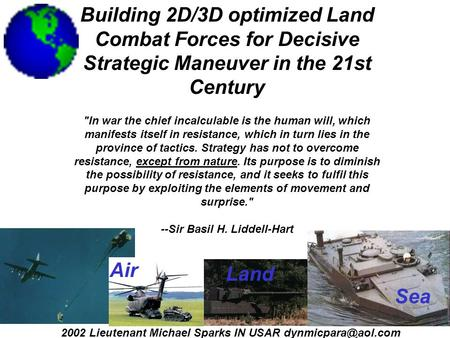 Building 2D/3D optimized Land Combat Forces for Decisive Strategic Maneuver in the 21st Century In <strong>war</strong> the chief incalculable is the human will, which.