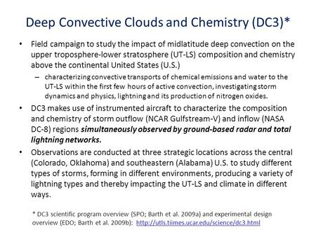 Deep Convective Clouds and Chemistry (DC3)* Field campaign to study the impact of midlatitude deep convection on the upper troposphere-lower stratosphere.