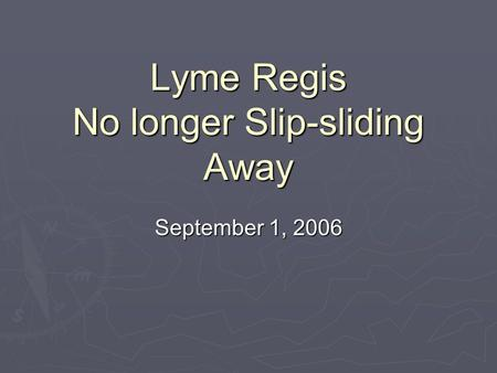 Lyme Regis No longer Slip-sliding Away September 1, 2006.
