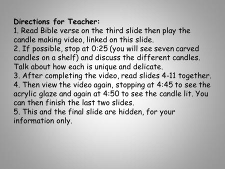 Directions for Teacher: 1. Read Bible verse on the third slide then play the candle making video, linked on this slide. 2. If possible, stop at 0:25 (you.