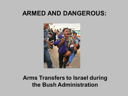 ARMED AND DANGEROUS: Arms Transfers to Israel during the Bush Administration.