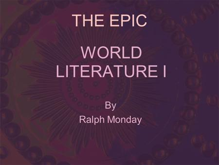 WORLD LITERATURE I By Ralph Monday THE EPIC. THE FALL OF TROY.