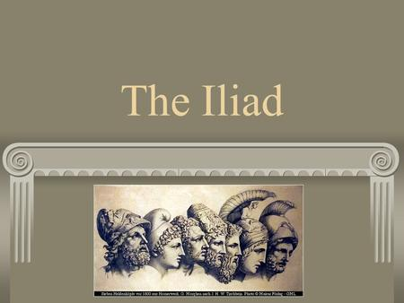"The Iliad The Illiad means ""a poem about Ilium"" (I.e. Troy)"