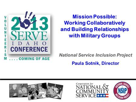 National Service Inclusion Project Paula Sotnik, Director Mission Possible: Working Collaboratively and Building Relationships with Military Groups.