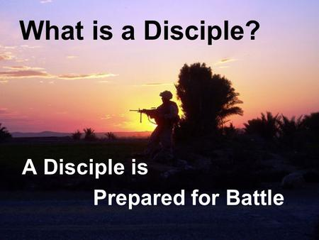 What is a Disciple? A Disciple is Prepared for Battle.
