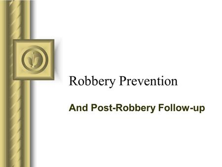 Robbery Prevention And Post-Robbery Follow-up. Presentation Highlights Prevention Methodologies –Physical Security –Improving operational Procedures What.