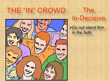 "The In-Decisive  Do not stand firm in the faith THE ""IN"" CROWD."