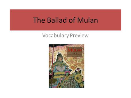 The Ballad of Mulan Vocabulary Preview. armor At dawn Mulan dressed in her armor and bid a sad farewell to her father, mother, sister, and brother. ar·mor.