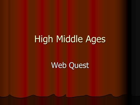High Middle Ages Web Quest. You are on a QUEST! Welcome to the fascinating world of the Middle Ages, a time of kings, castles, armor, and feudal life.