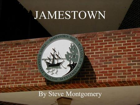 JAMESTOWN By Steve Montgomery. The voyage from England took over 120 days.