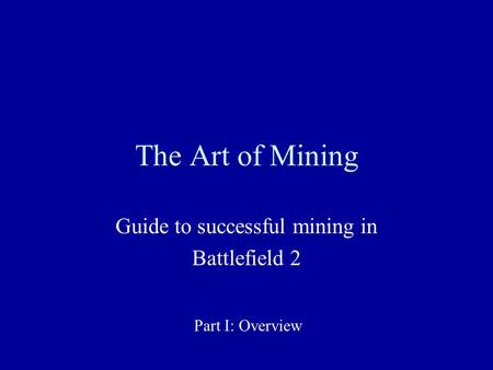 The Art of Mining Guide to successful mining in Battlefield 2 Part I: Overview.