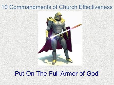 10 Commandments of Church Effectiveness Put On The Full Armor of God.
