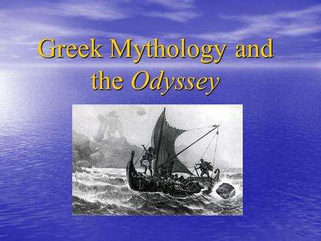 Greek Mythology and the Odyssey. The Odyssey 1.Epic poem- long, narrative poem that tells about the adventures of a hero who reflects the ideals and values.