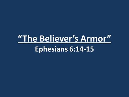 """The Believer's Armor"" Ephesians 6:14-15. 1. Satan questions God's character and credibility. Genesis 3:5 ""For God knows that when you eat of it your."