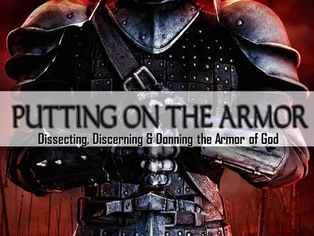 Dissecting, Discerning & Donning the Armor of God.