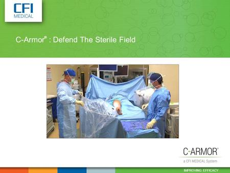 IMPROVING EFFICACY C-Armor : Defend The Sterile Field ®