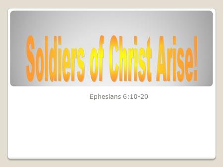 Ephesians 6:10-20. We are Soldiers for Christ! Share in suffering as a good soldier of Christ Jesus. (2 Timothy 2:3 RSV) This charge I commit to you,