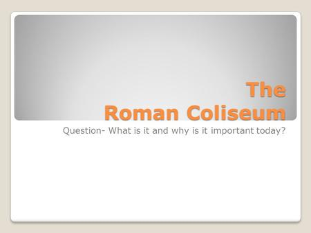 The Roman Coliseum Question- What is it and why is it important today?