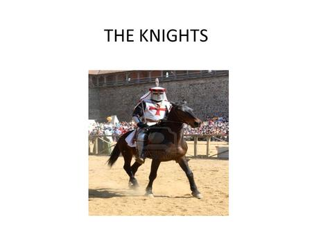 THE KNIGHTS. KNIGHTS ARMOR Knights wear all kind of armor suits.