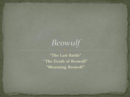 """The Last Battle"" ""The Death of Beowulf"" ""Mourning Beowulf"""