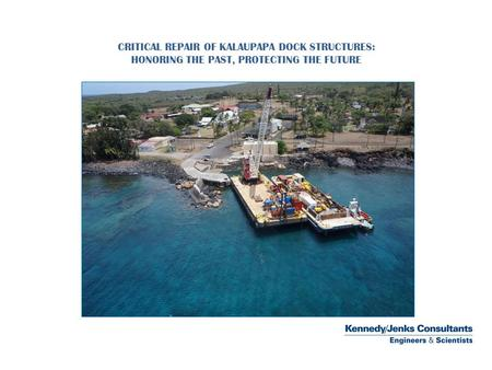 CRITICAL REPAIR OF KALAUPAPA DOCK STRUCTURES: HONORING THE PAST, PROTECTING THE FUTURE.
