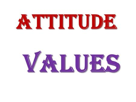 ATTITUDE VALUES ATTITUDE !!!!!!! © 2003 Prentice Hall Inc. All rights reserved. 3–33–3.