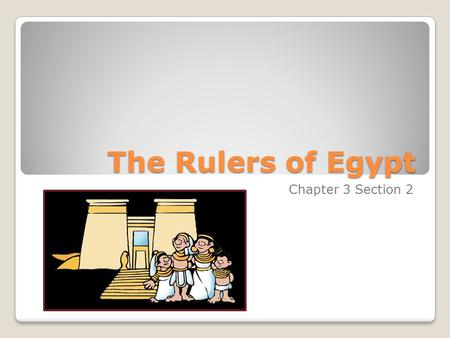 The Rulers of Egypt Chapter 3 Section 2.
