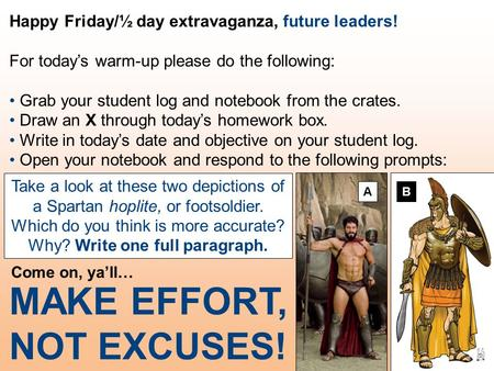 Happy Friday/½ day extravaganza, future leaders! For today's warm-up please do the following: Grab your student log and notebook from the crates. Draw.