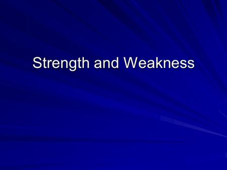 "Strength and Weakness. Introduction God's people are repeatedly admonished in Scripture to ""Be strong!"" –Moses (Deuteronomy 11:8-9) –Joshua (Joshua 10:22-25)"