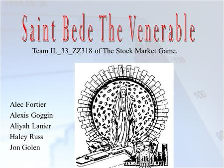Alec Fortier Alexis Goggin Aliyah Lanier Haley Russ Jon Golen Team IL_33_ZZ318 of The Stock Market Game.