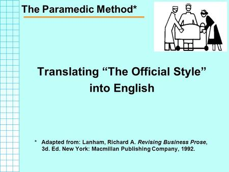 "The Paramedic Method* Translating ""The Official Style"" into English * Adapted from: Lanham, Richard A. Revising Business Prose, 3d. Ed. New York: Macmillan."