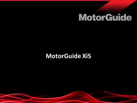 MotorGuide Xi5. THE NEW Xi5 WIRELESS ELECTRIC STEER.